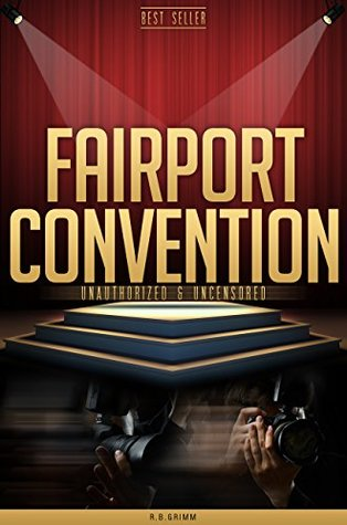 Fairport Convention Unauthorized & Uncensored  by  R.B. Grimm