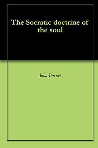 The Socratic doctrine of the soul  by  John Burnet