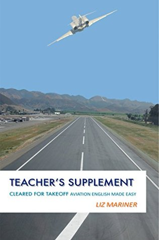 Cleared For Takeoff: Aviation English Made Easy - Teachers Supplement  by  Liz Mariner