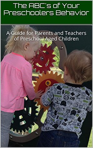 The ABCs of Your Preschoolers Behavior: A Guide for Parents and Teachers of Preschool Aged Children Tiffany Shonerd