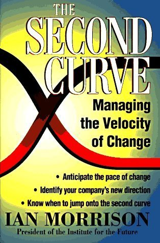 The Second Curve : Managing the Velocity of Change  by  J. Ian Morrison