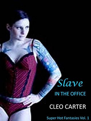 Slave in the Office (Super Hot Fantasies Vol. 1) Cleo Carter
