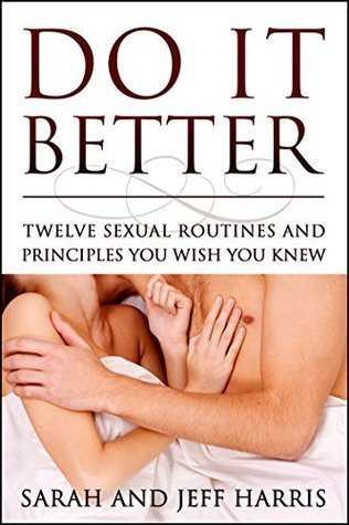 Do It Better: Twelve Sexual Routines and Principles You Wish You Knew Sarah Harris