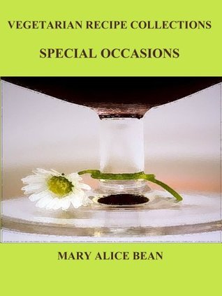 SPECIAL OCCASIONS (VEGETARIAN RECIPE COLLECTIONS Book 6)  by  Mary Alice Bean