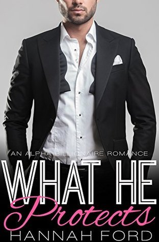 What He Protects (What He Wants, #6) Hannah Ford