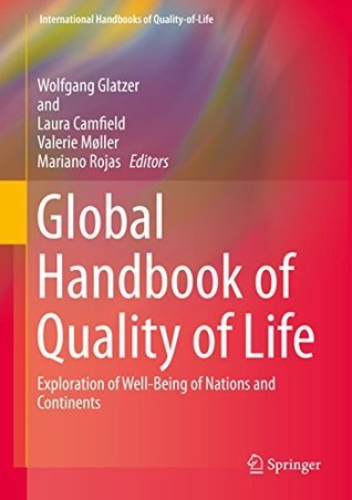 Global Handbook of Quality of Life: Exploration of Well-Being of Nations and Continents (International Handbooks of Quality-of-Life) Wolfgang Glatzer
