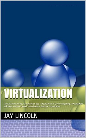 Virtualization: virtualization basics, virtualization ppt, virtualization in cloud computing, virtualization software, vmware, server virtualization, desktop virtualization  by  Jay Lincoln