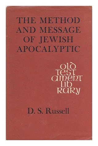 The Method & Message of Jewish Apocalyptic 200 BC-AD 100  by  David Syme Russell