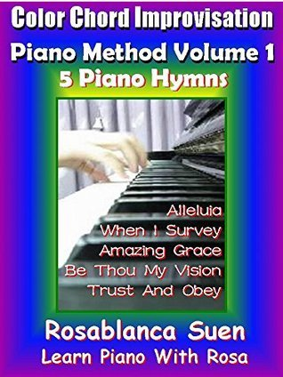 Piano Course - Color Chord Improvisation Method Volume 1 - Learn to Play 5 Gospel Hymns: Church Pianist Training (Learn Piano) Rosa Suen