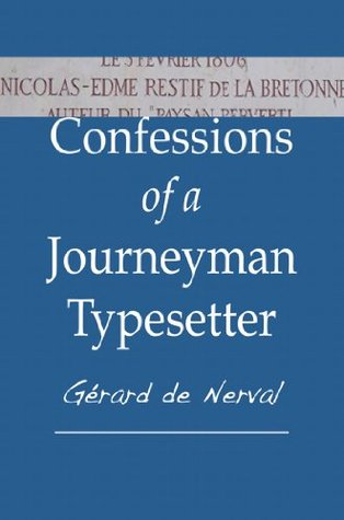 Confessions of a Journeyman Typesetter  by  Gérard de Nerval