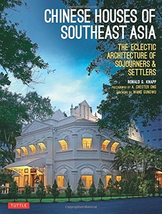 Chinese Houses of Southeast Asia: The Eclectic Architecture of Sojourners and Settlers Ronald G. Knapp