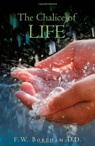 The Chalice Of Life: Reflections On The Significant Stages In Life  by  F.W. Boreham
