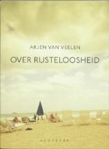 Over rusteloosheid  by  Arjen van Veelen