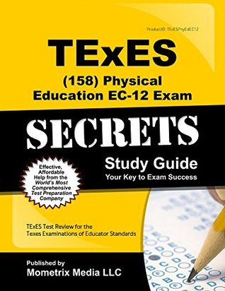 TExES Physical Education EC-12 (158) Secrets Study Guide: TExES Test Review for the Texas Examinations of Educator Standards  by  TExES Exam Secrets Test Prep Team