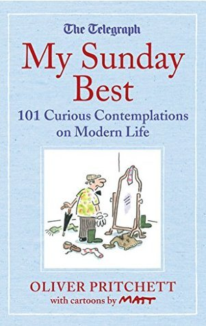 My Sunday Best: 101 Curious Contemplations on Modern Life - The Telegraph (Telegraph Books) Oliver Pritchett