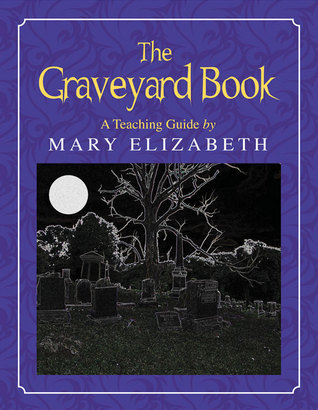 The Graveyard Book: A Teaching Guide  by  Mary Elizabeth
