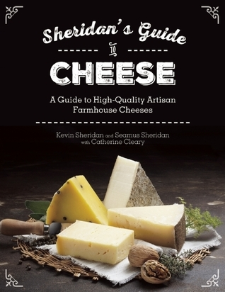 Sheridans Guide to Cheese: A Guide to High-Quality Artisan Farmhouse Cheeses  by  Kevin Sheridan