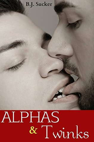 Alphas and Twinks  by  B.J. Sucker