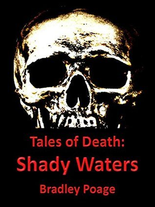 Tales of Death: Shady Waters  by  Bradley Poage