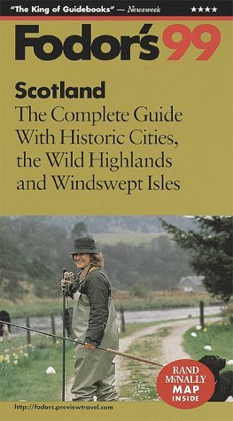 Scotland 99: The Complete Guide with Historic Cities, the Wild Highlands and Windswept Isles  by  Fodors Travel Publications Inc.