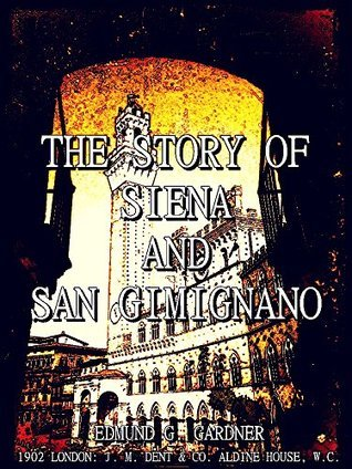 The Story of Siena and San Gimignano  by  Edmund G. Gardner