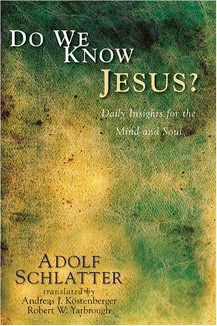 Do We Know Jesus?: Daily Insights for the Mind and Soul  by  Adolf Schlatter