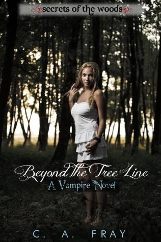 Beyond the Tree Line  by  C.A. Fray