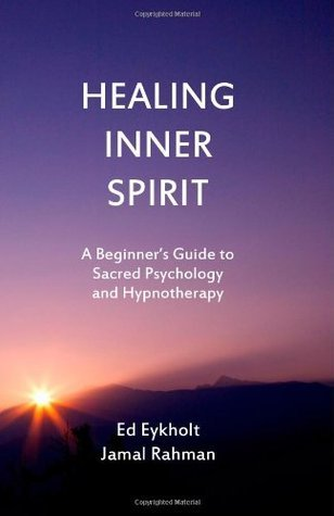 Healing Inner Spirit: A Beginners Guide to Sacred Psychology and Hypnotherapy Ed Eykholt