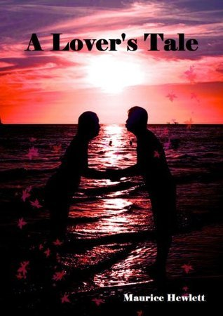 A Lovers Tale (Annotated) Maurice Hewlett