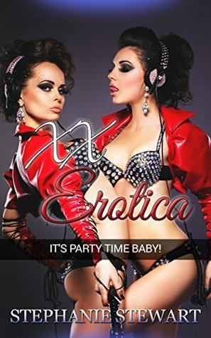 XX Erotica: Its Party Time Baby! (erotica, erotic romance, erotic, erotica short stories, erotica romance, erotica taboo erotica for women Book 1)  by  Stephanie Stewart