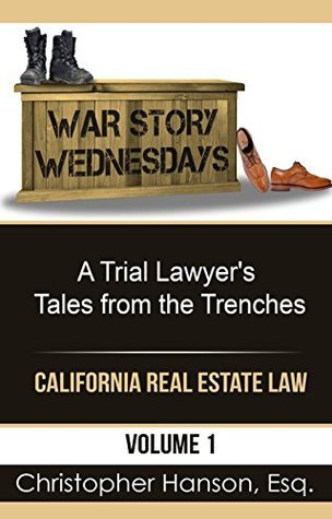 War Story Wednesdays: A Trial Lawyers Tales from the Trenches (California Real Estate Law Book 1)  by  Christopher Hanson
