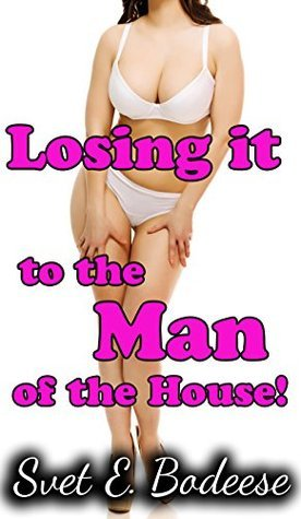 Losing it to the Man of the House  by  Svet E. Bodeese
