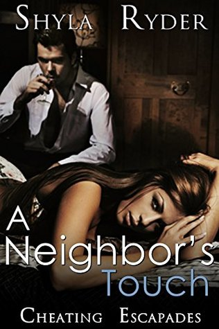 A Neighbors Touch (Cheating Escapades Book 5)  by  Shyla Ryder