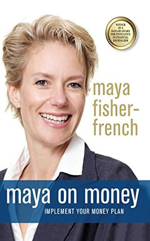 Maya on Money: Implement your money plan Maya Fisher-French