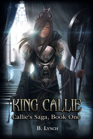 King Callie (Callies Saga, #1)  by  B.  Lynch