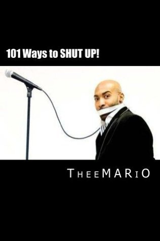 101 Ways to Shut Up  by  Thee Mario