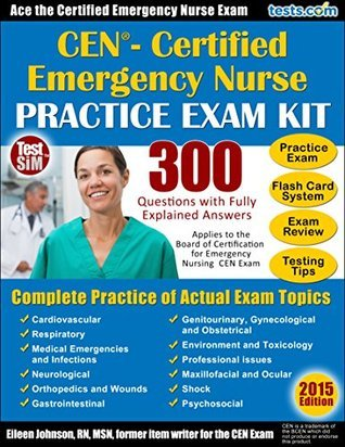CEN Practice Exam Plus Flash Card Study System, Testing Tips and Review for the Certified Emergency Nurse Exam Eileen Johnson