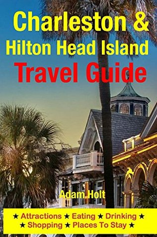Charleston & Hilton Head Island Travel Guide: Attractions, Eating, Drinking, Shopping & Places To Stay Unknown