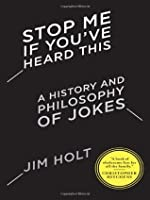 Stop Me If You've Heard This: A History and Philosophy of Jokes