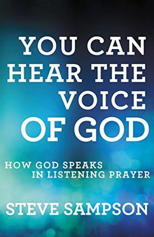 You Can Hear the Voice of God: How God Speaks in Listening Prayer  by  Steve Sampson