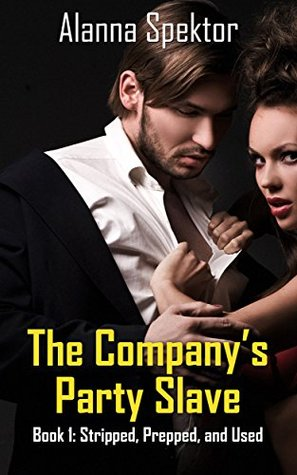 Stripped, Prepped, and Used (The Companys Party Slave Book 1)  by  Alanna Spektor
