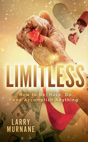 LIMITLESS: How to Be, Have, Do and Accomplish Anything  by  Larry Murnane