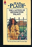 The Captive Of Kensington Palace (Second In The Victorian Saga)