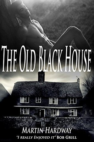 The Old Black House: An Erotic Paranormal Ghost Romance Martin Hardway