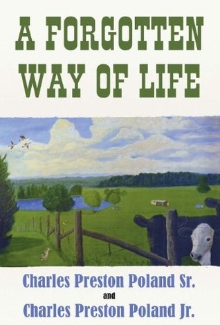 A Forgotten Way of Life  by  Charles Preston Poland Sr.