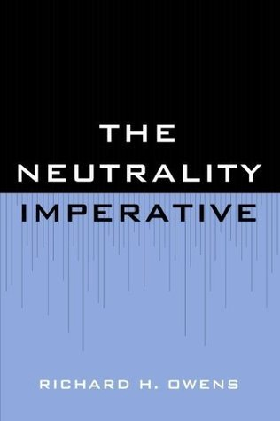 The Neutrality Imperative Richard H. Owens