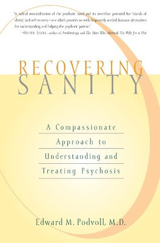 Recovering Sanity: A Compassionate Approach to Understanding and Treating Psychosis  by  Edward M. Podvoll