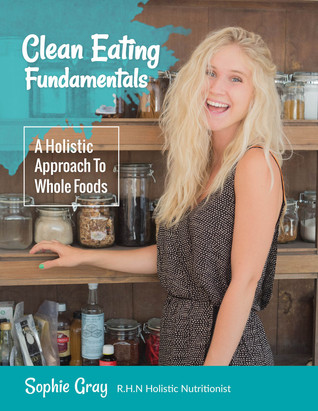 Clean Eating Fundamentals  by  Sophie Gray