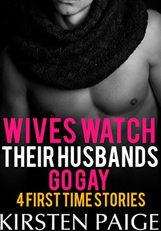Wives Watch Their Husbands Go Gay - 4 First Time Stories: MM Bisexual Erotica Bundle  by  Kirsten Paige
