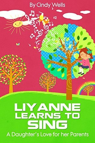 Liyanne Learns to Sing: A Daugthers Love for her Parents Cindy Wells